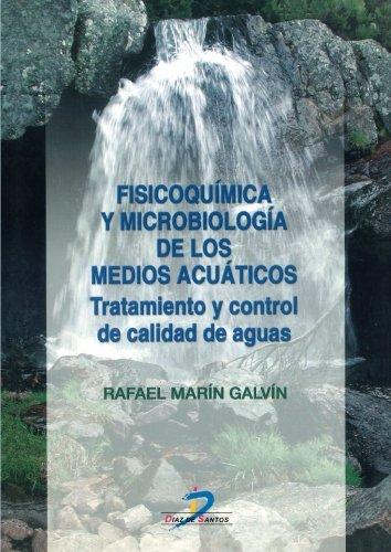 Fisicoquímica y microbiología de los medios acuáticos: Tratamiento y control de calidad de aguas por Rafael Marín Galvín