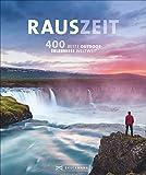 Rauszeit: Die 400 genialsten Outdoor-Erlebnisse weltweit. Ein Reisebildband für alle, die Abwechslung vom Alltag suchen: draußen und mittendrin - Norbert Blank