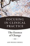 Focusing in Clinical Practice – The Essence of Change