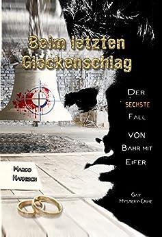 Beim letzten Glockenschlag: Der sechste Fall von Kommissar Bahr mit Eifer von [Harnisch, Marco, Unge, Michael J.]