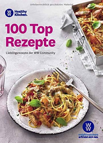 WW - 100 Top Rezepte: Lieblingsrezepte der WW Community. Suppen, Salate & Snacks, vegetarisch & Fleisch - die beliebtesten und erfolgreichsten Rezepte