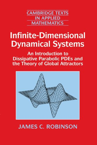 Infinite-Dimensional Dynamical Systems: An Introduction to Dissipative Parabolic PDEs and the Theory of Global Attractors (Cambridge Texts in Applied Mathematics, Band 28)