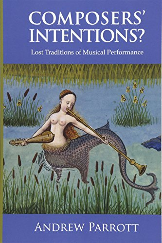 Composers' Intentions?: Lost Traditions of Musical Performance