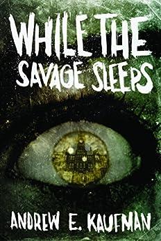 While the Savage Sleeps von [Kaufman, Andrew E.]