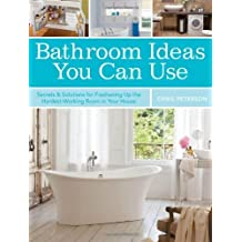 Bathroom Ideas You Can Use: Secrets & Solutions for Freshening Up the Hardest-Working Room in Your House by Chris Peterson (2013-01-15)