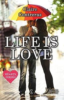 Life is Love (Hearts Series Vol. 1) di [Contreras, Claire]