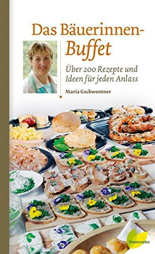 Das Bäuerinnen-Buffet. Über 200 Rezepte und Ideen für jeden Anlass
