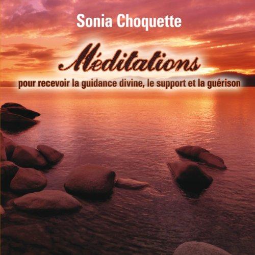 Méditations pour recevoir la guidance divine, support et guérison par Sonia Choquette