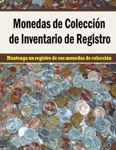Monedas de Coleccion de Inventario de Registro: Mantenga un registro de sus monedas de coleccion en este libro para coleccionistas de monedas por Frances P Robinson