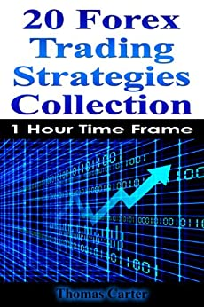 Forex Made Simple: 20 Forex Trading Strategy (A Step-By-Step Trading Strategy For 1 Hour Time Frame) (English Edition) von [Carter, Thomas]