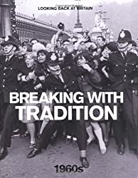 Breaking with Tradition: 1960's (Looking Back at Britain)