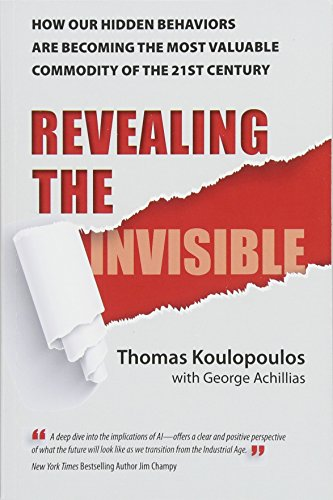 Revealing The Invisible: ow Our Hidden Behaviors Are Becoming the Most Valuable Commodity of the 21st Century