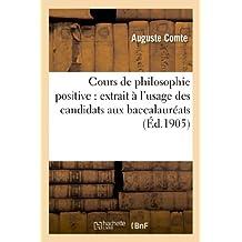 Cours de philosophie positive : extrait à l'usage des candidats aux baccalauréats: (leçons I, II, III et X)