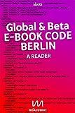 Global & beta English version: E-Book Code Berlin. A Reader