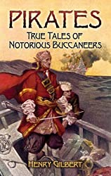 Pirates: True Tales of Notorious Buccaneers (Dover Maritime) by Henry Gilbert (2008-04-04)
