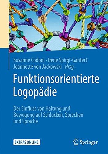 Funktionsorientierte Logopädie: Der Einfluss von Haltung und Bewegung auf Schlucken, Sprechen und Sprache