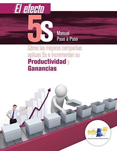 El efecto 5S, manual paso a paso: Cómo las mejores compañías aplican 5S e incrementan su productividad y ganancias