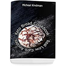 Keto Bread Cookbook:  Real Low Carb Recipes: (low carbohydrate, high protein, low carbohydrate foods, low carb, low carb cookbook, low carb recipes) (English Edition)