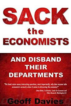 SACK THE ECONOMISTS and disband their departments by [Davies, Geoff]