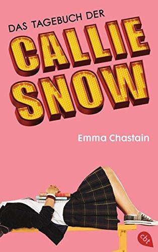 Das Tagebuch der Callie Snow (Die Callie Snow-Reihe, Band 1)
