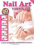 Nail art vernis-gel : Les techniques de bases, Le guide indispensable pour des ongles sublimes