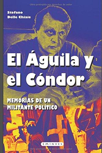 El águila y el cóndor: Memorias de un militante político