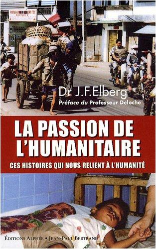 La passion de l'humanitaire - Ces histoires qui nous relient à l'humanité