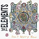 Don't Worry Now by The Elements (1997-08-02)