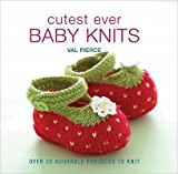 [ [ [ Cutest Ever Baby Knits: Over 20 Adorable Projects to Knit [ CUTEST EVER BABY KNITS: OVER 20 ADORABLE PROJECTS TO KNIT ] By Pierce, Val ( Author )Oct-01-2011 Hardcover