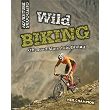 Wild Biking: Off-Road Mountain Biking (Adventure Outdoors) by Neil Champion (2014-04-24)