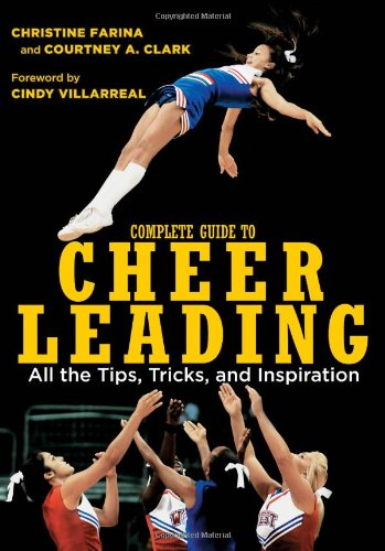 Complete Guide to Cheerleading: All the Tips, Tricks, and Inspiration por Christine Farina