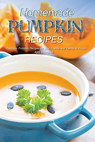 Homemade Pumpkin Recipes: Delicious Pumpkin Recipes for your Friends and Family to Enjoy! (English Edition)