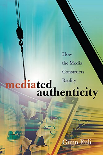 Mediated Authenticity: How the Media Constructs Reality (English Edition) por Gunn Enli