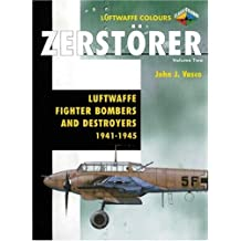 2: Zerstorer: Luftwaffe Fighter Bombers and Destroyers 1941-1945 (Luftwaffe Colours S.)