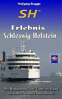 SH* - Erlebnis Schleswig-Holstein: Mit Wohnmobil und Trike ins Land zwischen Nordsee und Ostsee (Erlebnis Urlaub Deutschland 2) von [Brugger, Wolfgang]