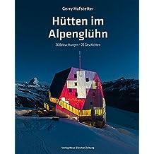 Hütten im Alpenglühn: 26 Beleuchtungen – 26 Geschichten