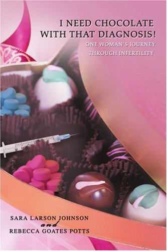 I Need Chocolate with That Diagnosis!: One Woman's Journey Through Infertility