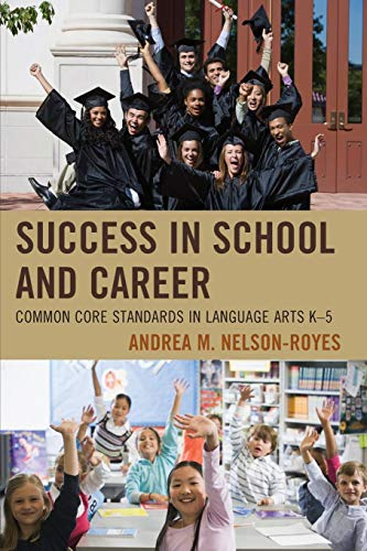 Success in School and Career: Common Core Standards in Language Arts K-5