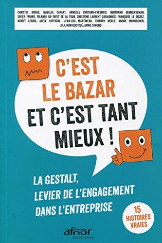 C'est le bazar et c'est tant mieux !: La Gestalt, levier de l'engagement dans l'entreprise. 15 histoires vraies par S2CG