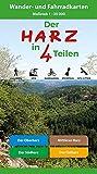 Der Harz in 4 Teilen: Oberharz ? Mittlerer Harz ? Südharz ? Ostharz Wander- und Fahrradkarten -