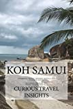 Koh Samui: INFORMED TRAVEL beyond HOTELS and FLIGHTS GUIDE [Idioma Inglés]
