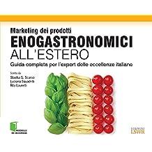 Marketing dei prodotti enogastronomici all'estero: Guida completa per l'export delle eccellenze italiane