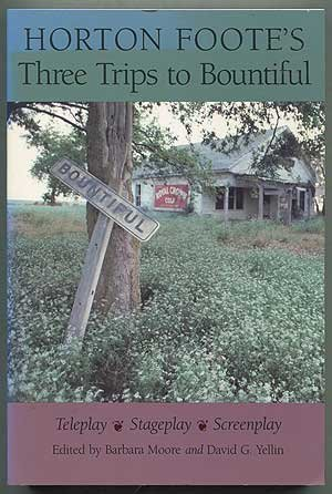 Horton Foote's Three Trips to Bountiful: Teleplay, Stageplay, and Screenplay by Horton. Edited by Barbara Moore and David G. Yellin FOOTE (1993-12-24)