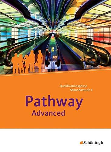 Pathway und Pathway Advanced: Pathway Advanced - Lese- und Arbeitsbuch Englisch für die Qualifikationsphase der gymnasialen Oberstufe - Neubearbeitung: Schülerband: mit Filmanalyse-Software auf CD-ROM