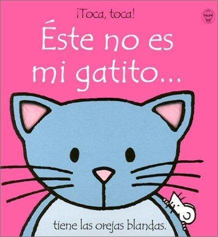 Este No Es Mi Gatito/That's Not My Kitten: Tiene Las Orejas Blandas (Toca, Toca!) (Spanish Edition) by Fiona Watt (2001-06-01)