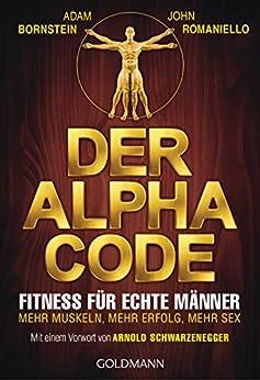 Der Alpha Code: Fitness für echte Männer. - Mehr Muskeln, mehr Erfolg, mehr Sex - Mit einem Vorwort von Arnold Schwarzenegger (German Edition) par [Bornstein, Adam, Romaniello, John]