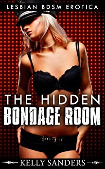 The Hidden Bondage Room: Lesbian bdsm erotica (English Edition) de [Sanders, Kelly]