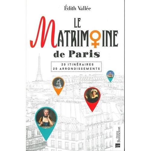 Le Matrimoine de Paris : 20 itinéraires, 20 arrondissements