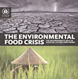 The Environmental Food Crisis: The Environment's Role in Averting Future Food Crises: A UNEP Rapid Response Assessment