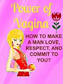 Power of Vagina: How to Make a Man Love, Respect, and Commit to You: (Relationship advice for women, relationship rescue, divorce recovery, marriage help) by [Leonard, Lulu]